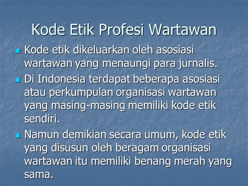 Kode Etik Profesi Wartawan Kode etik dikeluarkan oleh asosiasi wartawan yang menaungi para jurnalis. Kode etik dikeluarkan oleh asosiasi wartawan yang