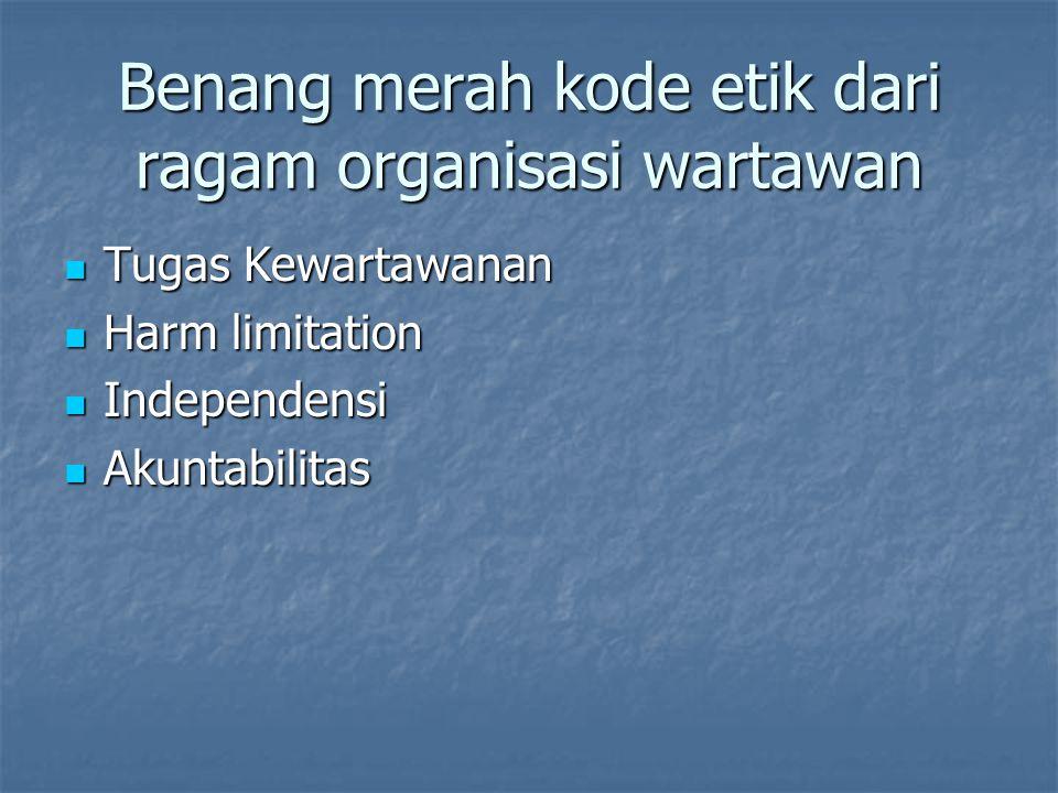 Benang merah kode etik dari ragam organisasi wartawan Tugas Kewartawanan Tugas Kewartawanan Harm limitation Harm limitation Independensi Independensi