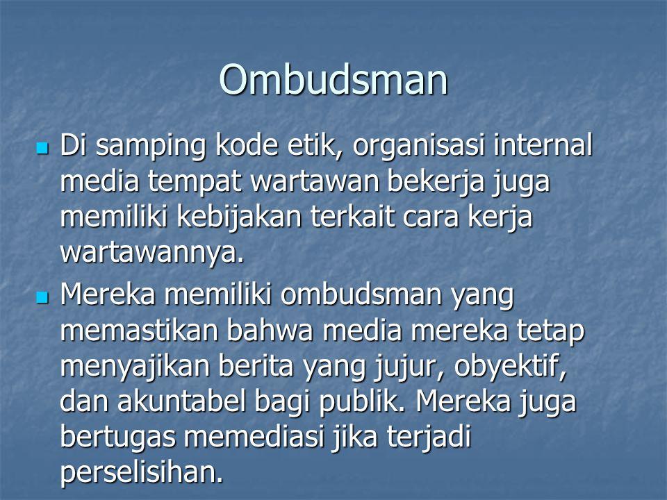 Ombudsman Di samping kode etik, organisasi internal media tempat wartawan bekerja juga memiliki kebijakan terkait cara kerja wartawannya. Di samping k