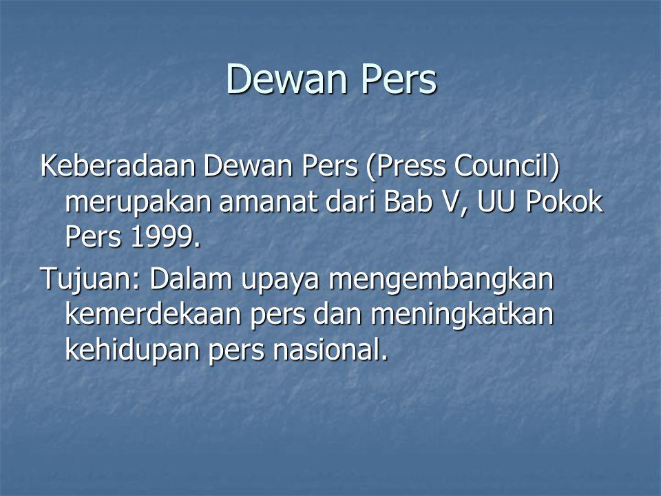 Dewan Pers Keberadaan Dewan Pers (Press Council) merupakan amanat dari Bab V, UU Pokok Pers 1999. Tujuan: Dalam upaya mengembangkan kemerdekaan pers d