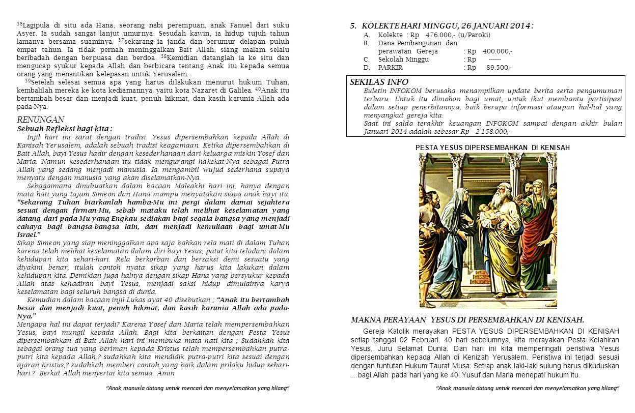 5.KOLEKTE HARI MINGGU, 26 JANUARI 2014 : A.Kolekte: Rp 476.000,- (u/Paroki) B.Dana Pembangunan dan perawatan Gereja: Rp 400.000,- C.Sekolah Minggu: Rp ------ D.PARKIR: Rp 89.500,- SEKILAS INFO Buletin INFOKOM berusaha menampilkan update berita serta pengumuman terbaru.