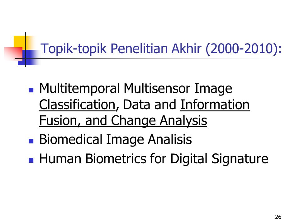26 Topik-topik Penelitian Akhir (2000-2010): Multitemporal Multisensor Image Classification, Data and Information Fusion, and Change Analysis Biomedic