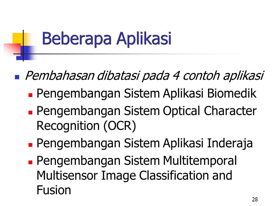 28 Beberapa Aplikasi Pembahasan dibatasi pada 4 contoh aplikasi Pengembangan Sistem Aplikasi Biomedik Pengembangan Sistem Optical Character Recognition (OCR) Pengembangan Sistem Aplikasi Inderaja Pengembangan Sistem Multitemporal Multisensor Image Classification and Fusion
