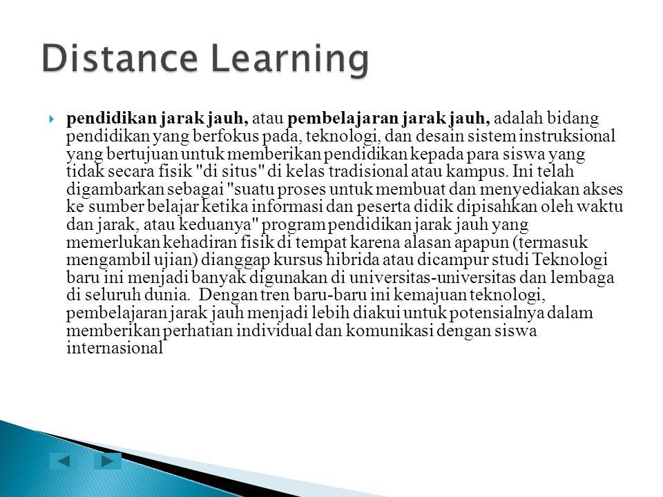  pendidikan jarak jauh, atau pembelajaran jarak jauh, adalah bidang pendidikan yang berfokus pada, teknologi, dan desain sistem instruksional yang be
