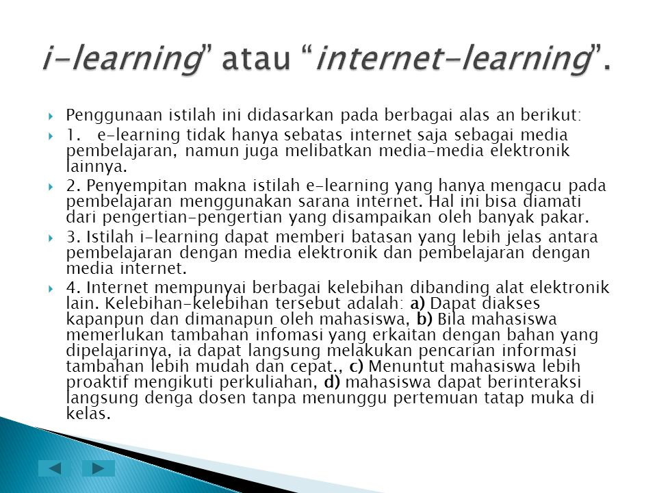 Penggunaan istilah ini didasarkan pada berbagai alas an berikut:  1. e-learning tidak hanya sebatas internet saja sebagai media pembelajaran, namun