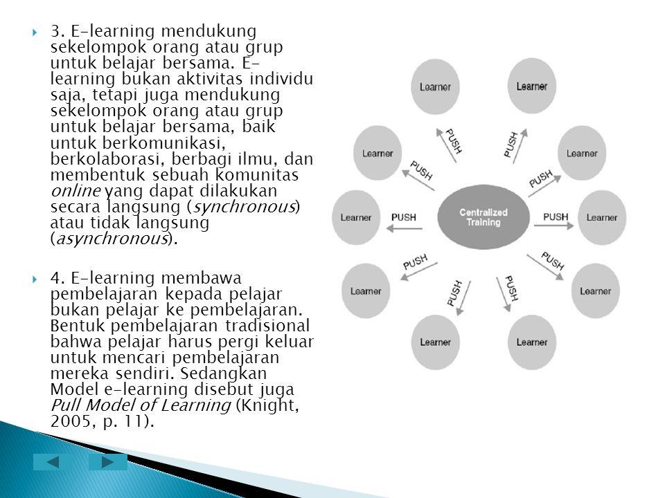  3. E-learning mendukung sekelompok orang atau grup untuk belajar bersama. E- learning bukan aktivitas individu saja, tetapi juga mendukung sekelompo