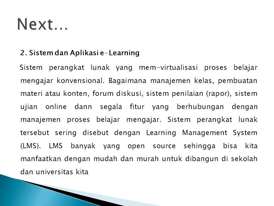 2. Sistem dan Aplikasi e-Learning Sistem perangkat lunak yang mem-virtualisasi proses belajar mengajar konvensional. Bagaimana manajemen kelas, pembua
