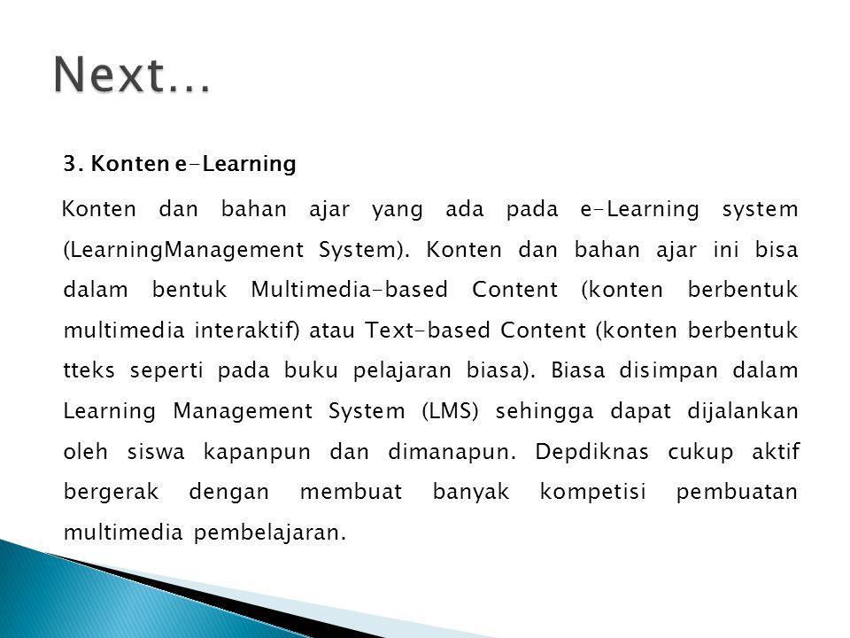 3. Konten e-Learning Konten dan bahan ajar yang ada pada e-Learning system (LearningManagement System). Konten dan bahan ajar ini bisa dalam bentuk Mu