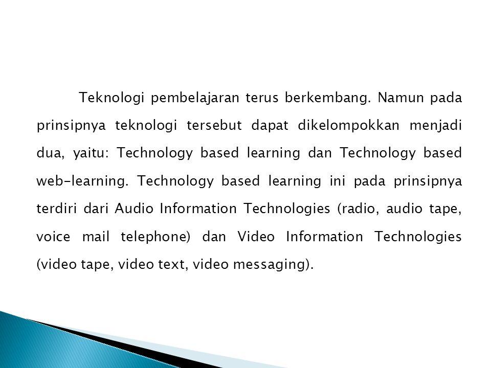Teknologi pembelajaran terus berkembang. Namun pada prinsipnya teknologi tersebut dapat dikelompokkan menjadi dua, yaitu: Technology based learning da