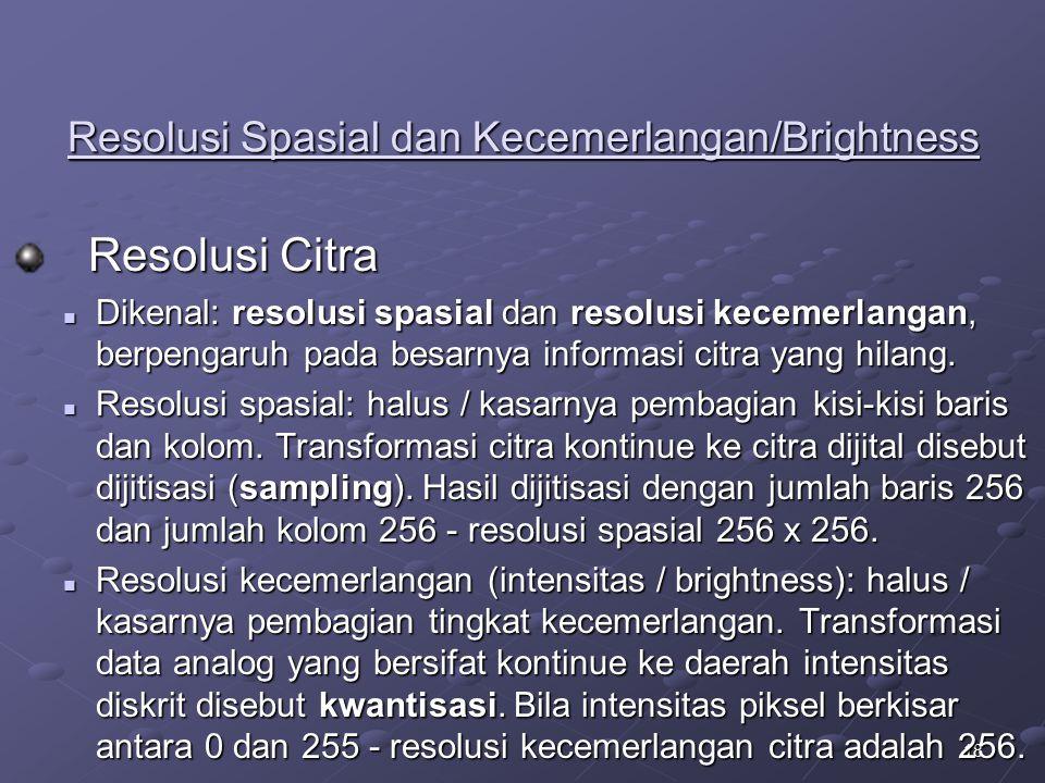18 Resolusi Spasial dan Kecemerlangan/Brightness Resolusi Citra Resolusi Citra Dikenal: resolusi spasial dan resolusi kecemerlangan, berpengaruh pada