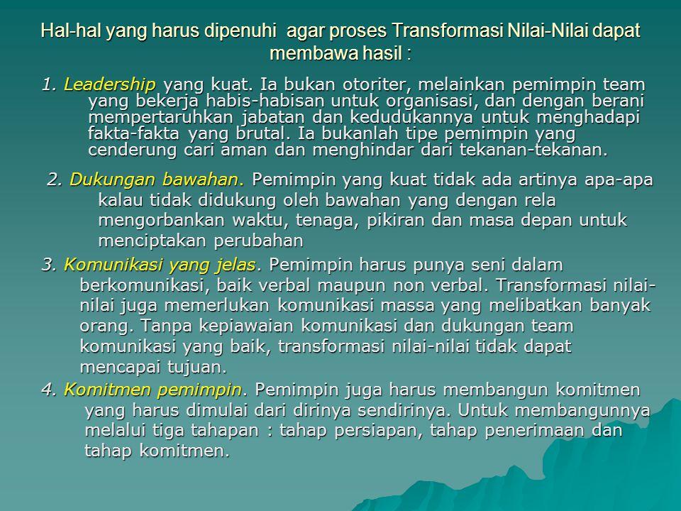 IMPLEMENTASI TRANSFORMASI NILAI-NILAI  Transformasi nilai-nilai adalah bentuk perubahan yang sangat sulit, sangat mendasar, butuh banyak waktu, tetapi merupakan faktor yang sangat menentukan keberhasilan perubahan.