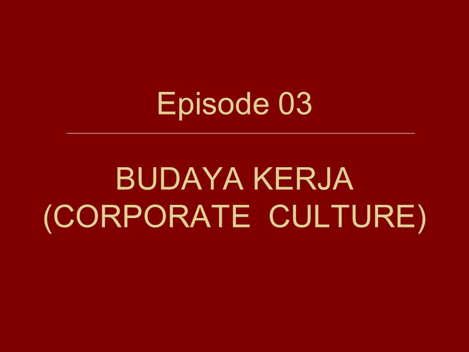 Episode 03 BUDAYA KERJA (CORPORATE CULTURE)