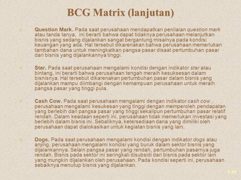 1-11 BCG Matrix (lanjutan) v Question Mark. Pada saat perusahaan mendapatkan penilaian question mark atau tanda tanya, ini berarti bahwa dapat tidakny