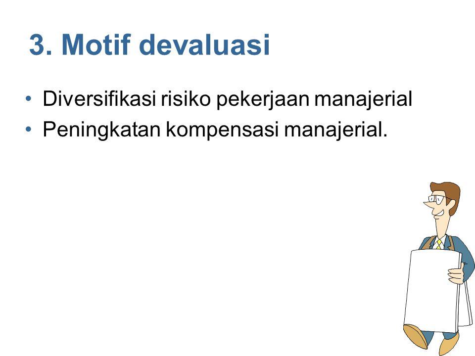 3. Motif devaluasi Diversifikasi risiko pekerjaan manajerial Peningkatan kompensasi manajerial.