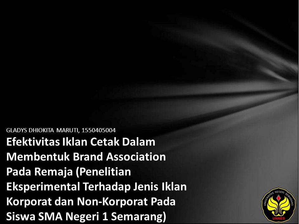 GLADYS DHIOKITA MARUTI, 1550405004 Efektivitas Iklan Cetak Dalam Membentuk Brand Association Pada Remaja (Penelitian Eksperimental Terhadap Jenis Iklan Korporat dan Non-Korporat Pada Siswa SMA Negeri 1 Semarang)