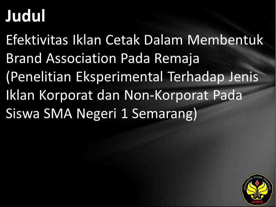 Judul Efektivitas Iklan Cetak Dalam Membentuk Brand Association Pada Remaja (Penelitian Eksperimental Terhadap Jenis Iklan Korporat dan Non-Korporat Pada Siswa SMA Negeri 1 Semarang)