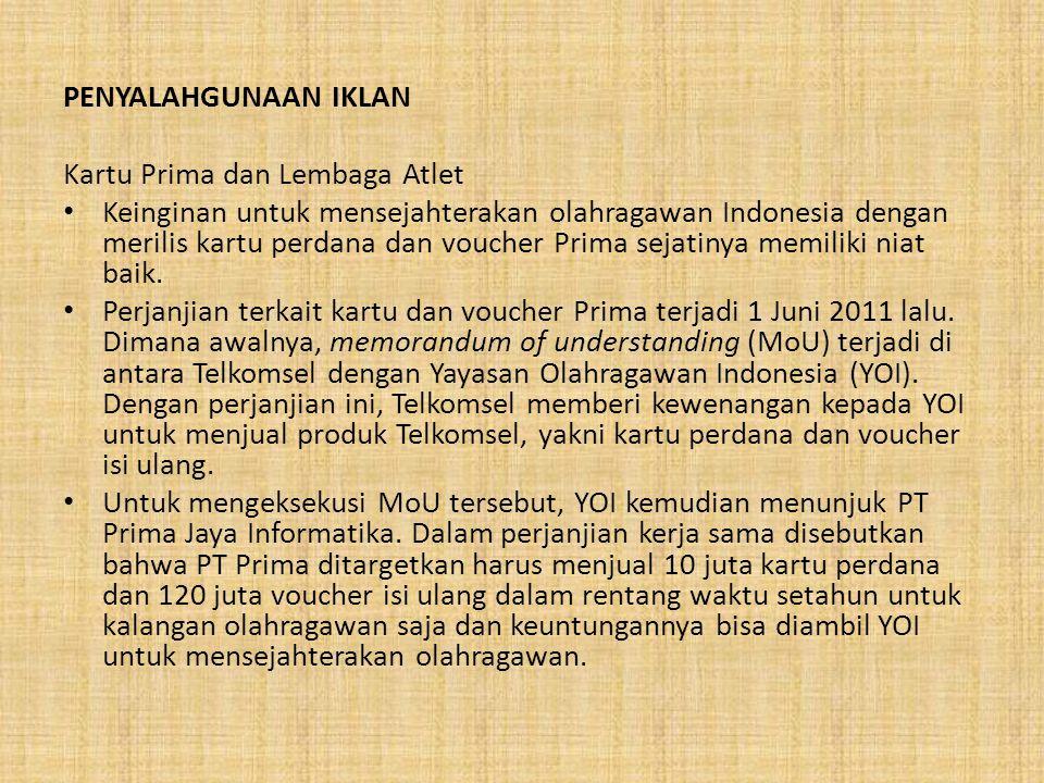 PENYALAHGUNAAN IKLAN Kartu Prima dan Lembaga Atlet Keinginan untuk mensejahterakan olahragawan Indonesia dengan merilis kartu perdana dan voucher Prim