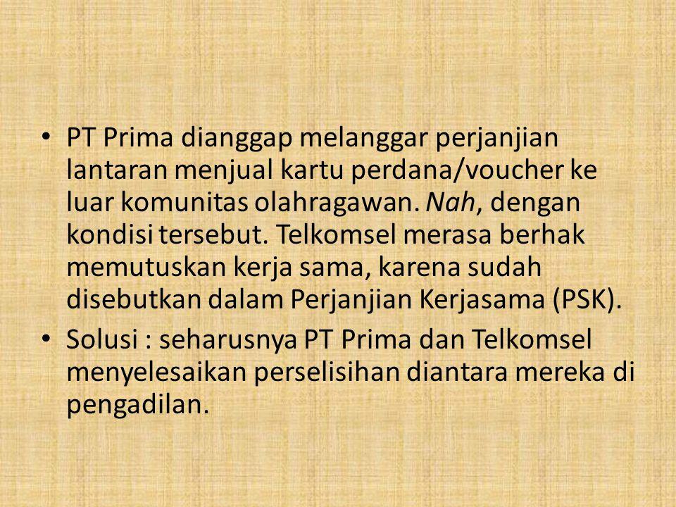 PT Prima dianggap melanggar perjanjian lantaran menjual kartu perdana/voucher ke luar komunitas olahragawan. Nah, dengan kondisi tersebut. Telkomsel m