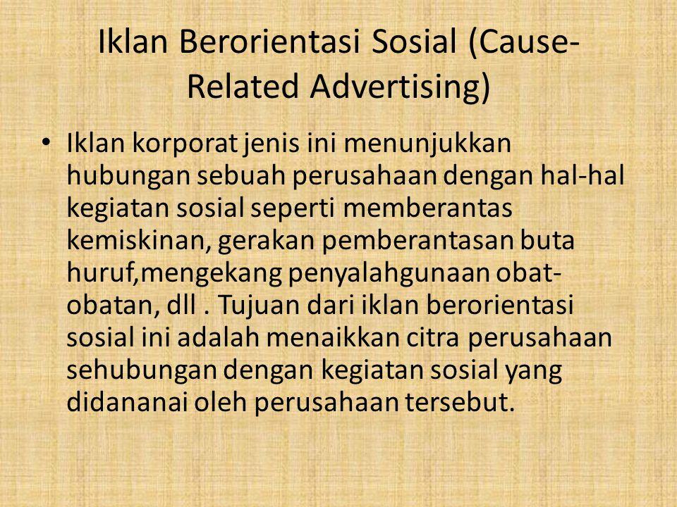 Iklan Berorientasi Sosial (Cause- Related Advertising) Iklan korporat jenis ini menunjukkan hubungan sebuah perusahaan dengan hal-hal kegiatan sosial