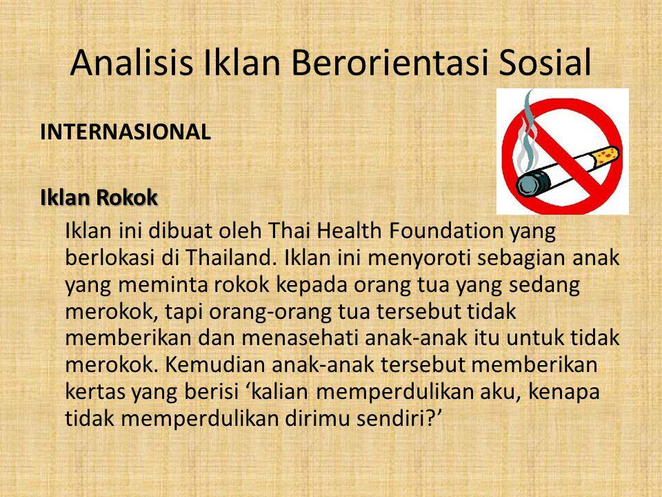 Analisis Iklan Berorientasi Sosial INTERNASIONAL Iklan Rokok Iklan ini dibuat oleh Thai Health Foundation yang berlokasi di Thailand. Iklan ini menyor