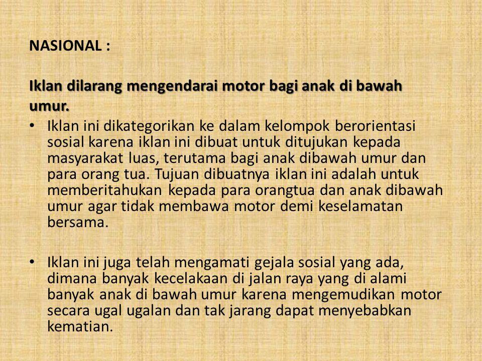 NASIONAL : Iklan dilarang mengendarai motor bagi anak di bawah umur. Iklan ini dikategorikan ke dalam kelompok berorientasi sosial karena iklan ini di