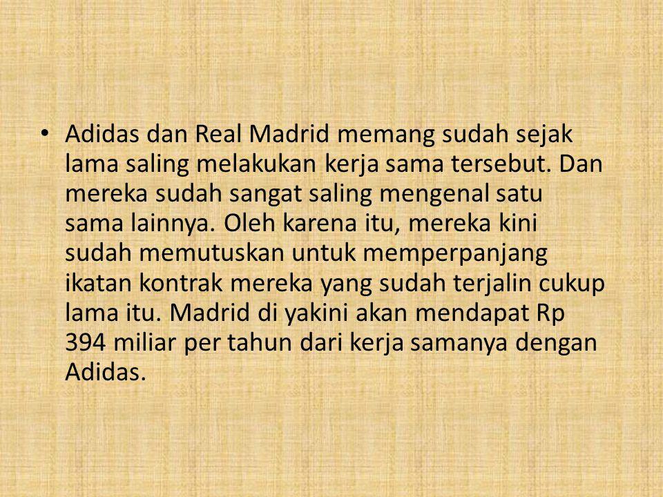Adidas dan Real Madrid memang sudah sejak lama saling melakukan kerja sama tersebut. Dan mereka sudah sangat saling mengenal satu sama lainnya. Oleh k