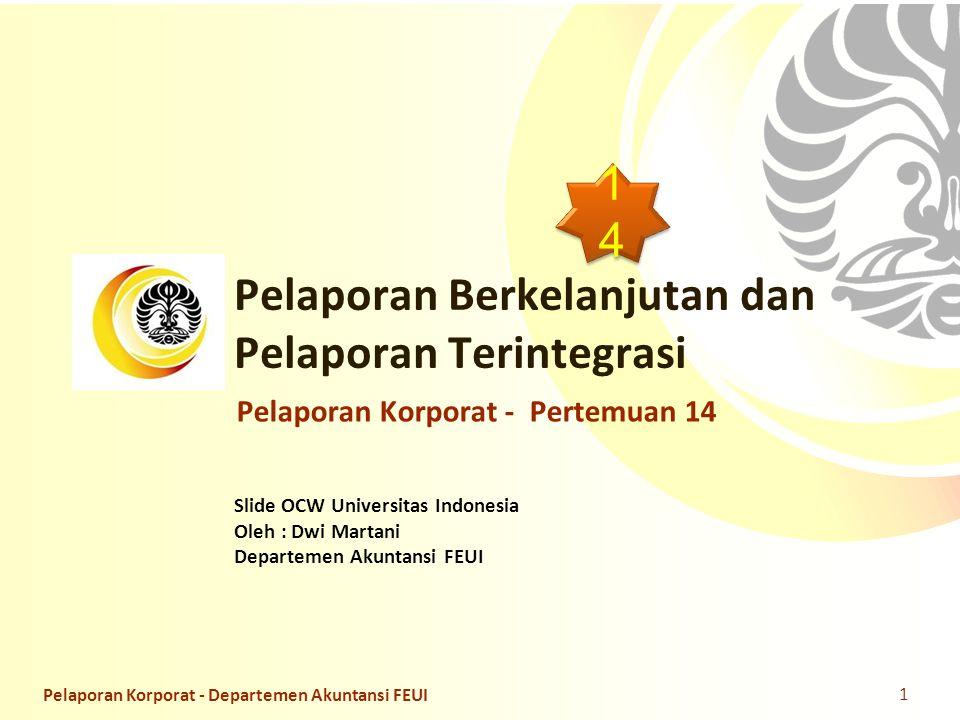 Slide OCW Universitas Indonesia Oleh : Dwi Martani Departemen Akuntansi FEUI Pelaporan Berkelanjutan dan Pelaporan Terintegrasi 1 Pelaporan Korporat - Pertemuan 14 Pelaporan Korporat - Departemen Akuntansi FEUI 1414 1414