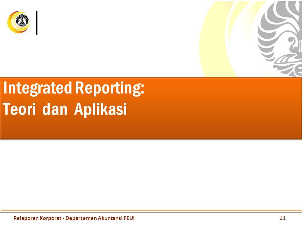 Integrated Reporting: Teori dan Aplikasi 21 Pelaporan Korporat - Departemen Akuntansi FEUI
