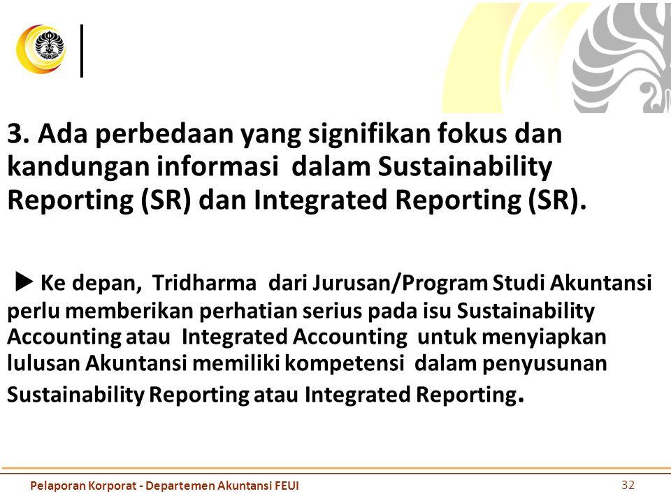 3. Ada perbedaan yang signifikan fokus dan kandungan informasi dalam Sustainability Reporting (SR) dan Integrated Reporting (SR).  Ke depan, Tridharm