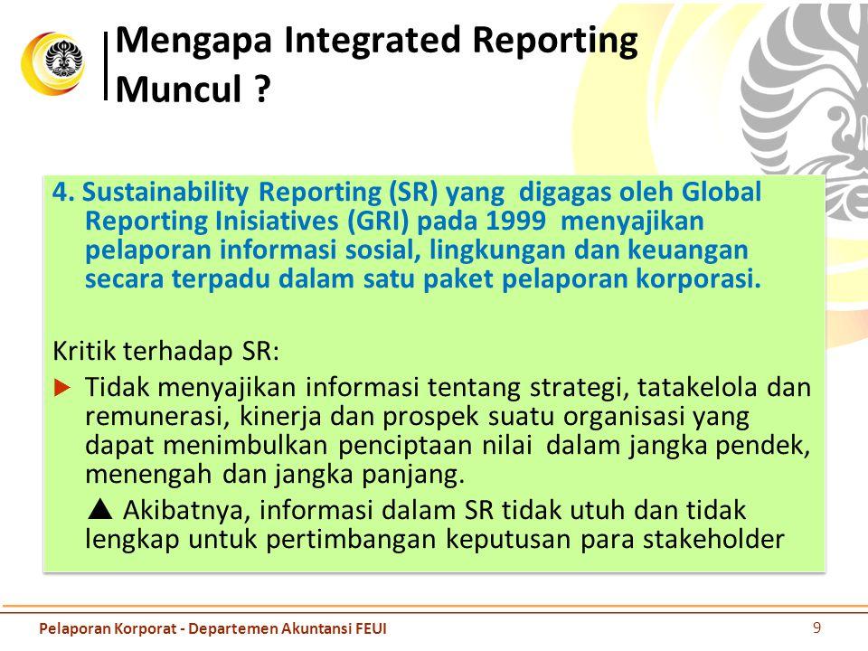 4. Sustainability Reporting (SR) yang digagas oleh Global Reporting Inisiatives (GRI) pada 1999 menyajikan pelaporan informasi sosial, lingkungan dan
