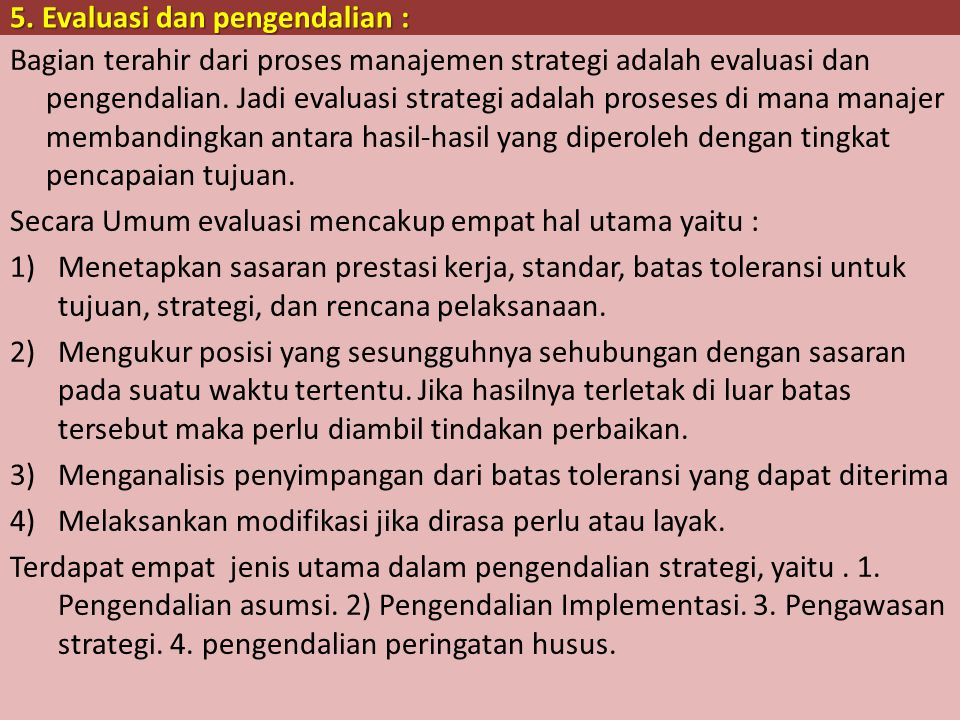 4. Pilihan dan Penerapan (implementasi) Strategi : Implemtasi strategi adalah sebuah tindakan pengelolaan bermacam- macam sumberdaya organisasi dan ma