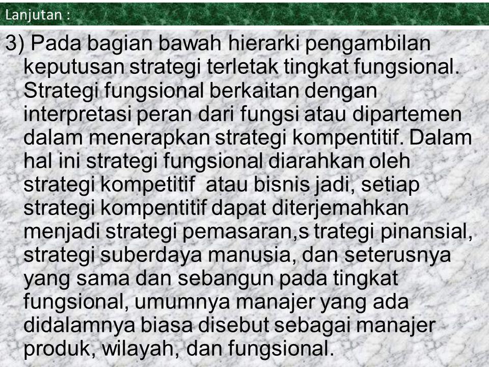 Lanjutan Strategi untuk tingkat perusahaan atau korporat adalah starategi yang akan dilakukan perusahaan untuk menjawab pertanyaan seperti. 1)Di mana