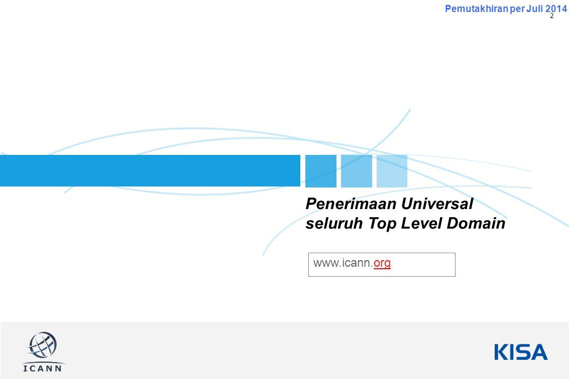 2 Pemutakhiran per Juli 2014 Penerimaan Universal seluruh Top Level Domain www.icann.org