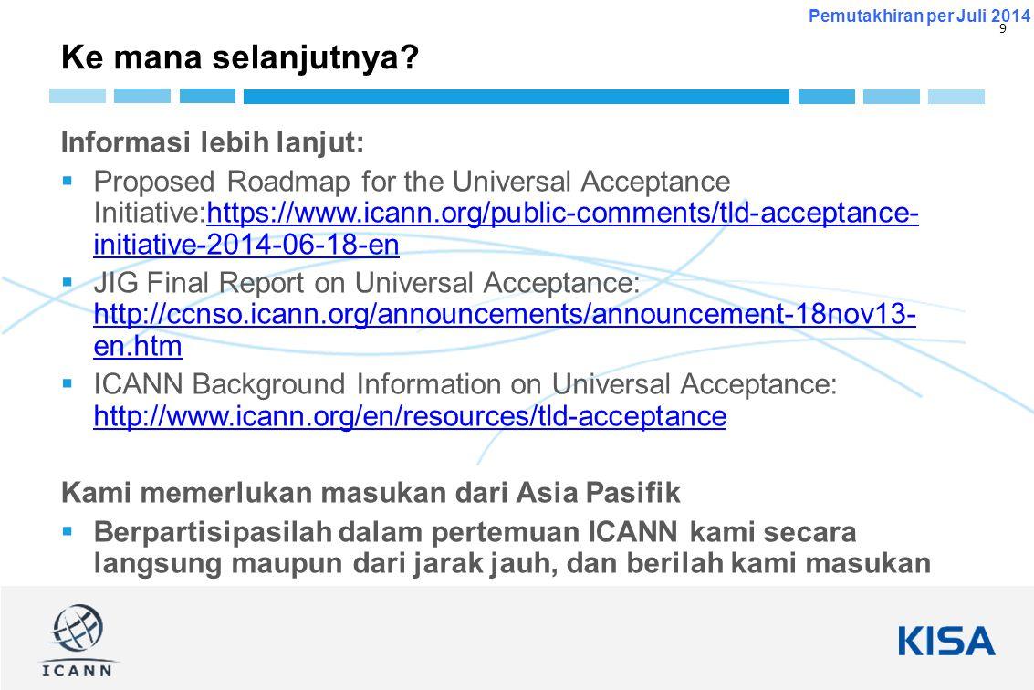 10 Pemutakhiran per Juli 2014 apachub@icann.org Terima kasih. Ada pertanyaan?