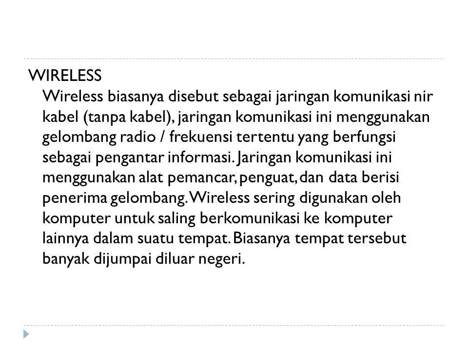 WIRELESS Wireless biasanya disebut sebagai jaringan komunikasi nir kabel (tanpa kabel), jaringan komunikasi ini menggunakan gelombang radio / frekuens