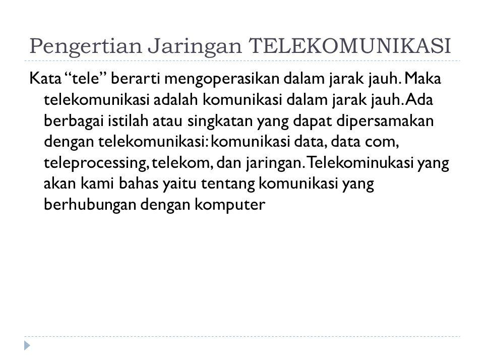"""Pengertian Jaringan TELEKOMUNIKASI Kata """"tele"""" berarti mengoperasikan dalam jarak jauh. Maka telekomunikasi adalah komunikasi dalam jarak jauh. Ada be"""