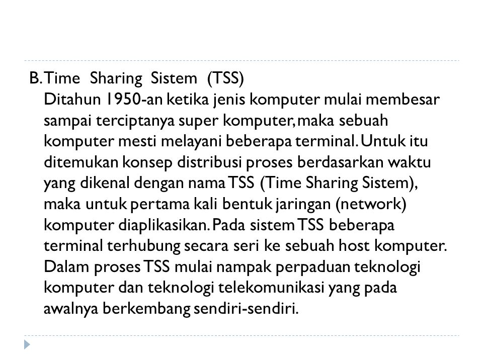 B. Time Sharing Sistem (TSS) Ditahun 1950-an ketika jenis komputer mulai membesar sampai terciptanya super komputer, maka sebuah komputer mesti melaya