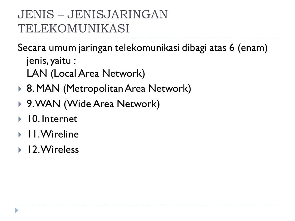 JENIS – JENISJARINGAN TELEKOMUNIKASI Secara umum jaringan telekomunikasi dibagi atas 6 (enam) jenis, yaitu : LAN (Local Area Network)  8. MAN (Metrop