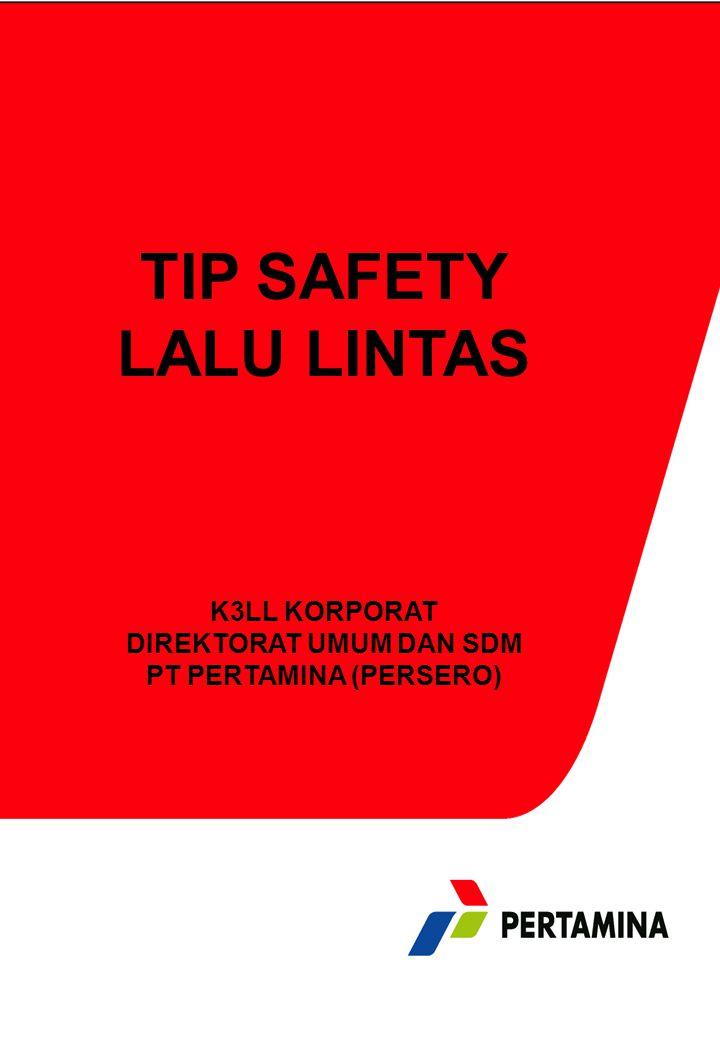 1 HT/Basic Loss Prevention TIP SAFETY LALU LINTAS K3LL KORPORAT DIREKTORAT UMUM DAN SDM PT PERTAMINA (PERSERO)