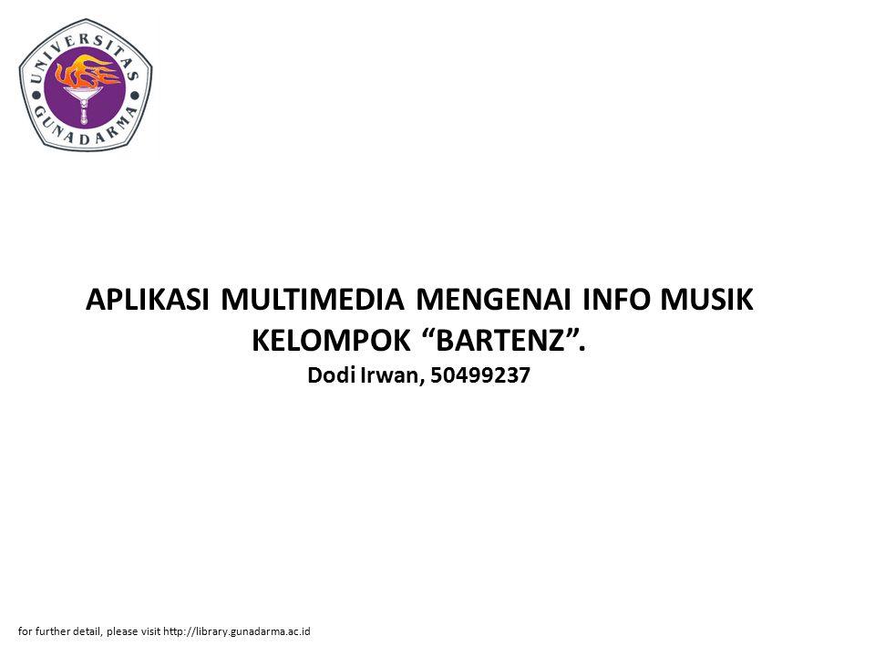 "APLIKASI MULTIMEDIA MENGENAI INFO MUSIK KELOMPOK ""BARTENZ"". Dodi Irwan, 50499237 for further detail, please visit http://library.gunadarma.ac.id"