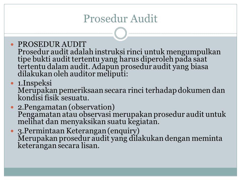 Prosedur Audit PROSEDUR AUDIT Prosedur audit adalah instruksi rinci untuk mengumpulkan tipe bukti audit tertentu yang harus diperoleh pada saat terten