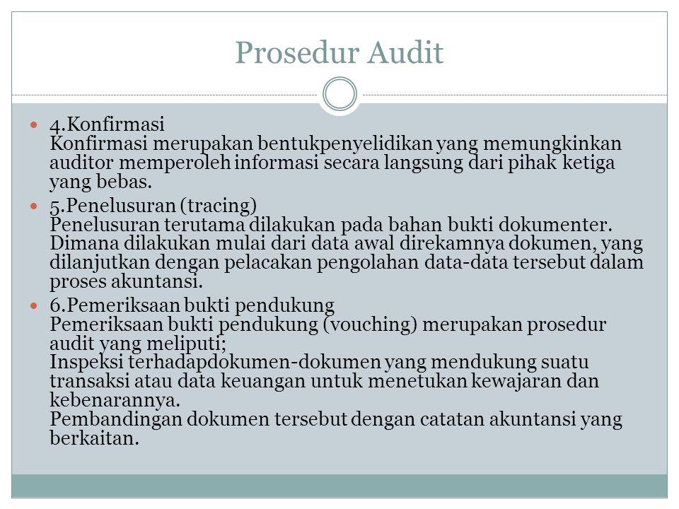 Prosedur Audit 4.Konfirmasi Konfirmasi merupakan bentukpenyelidikan yang memungkinkan auditor memperoleh informasi secara langsung dari pihak ketiga y