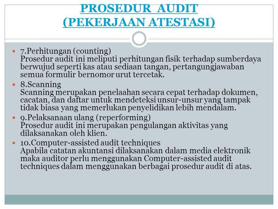 PROSEDUR AUDIT (PEKERJAAN ATESTASI) 7.Perhitungan (counting) Prosedur audit ini meliputi perhitungan fisik terhadap sumberdaya berwujud seperti kas at