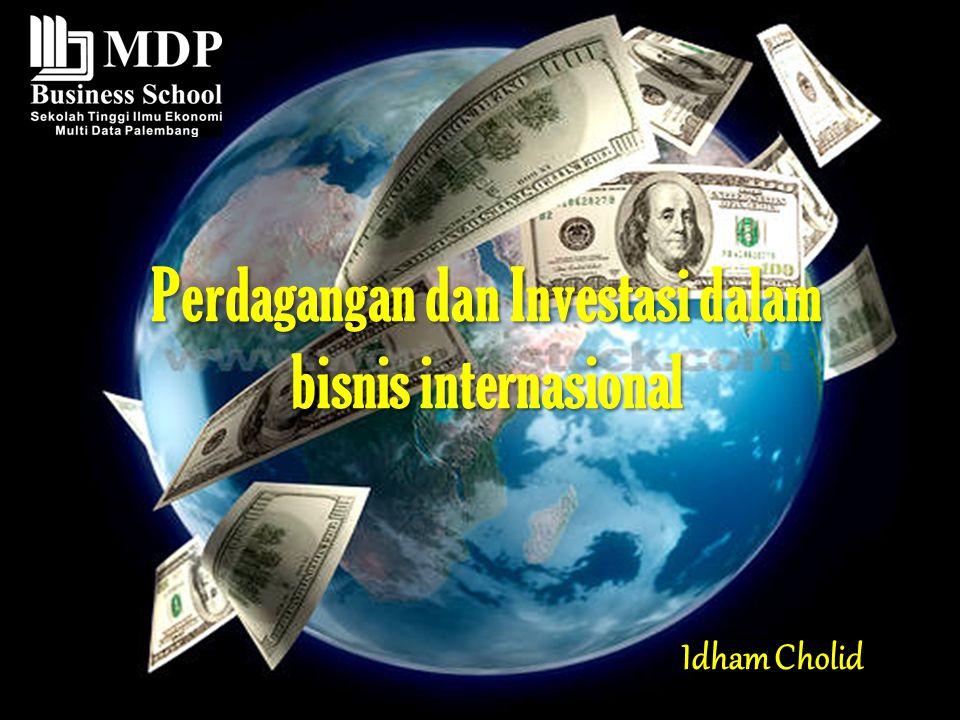 Perdagangan dan Investasi dalam bisnis internasional Idham Cholid