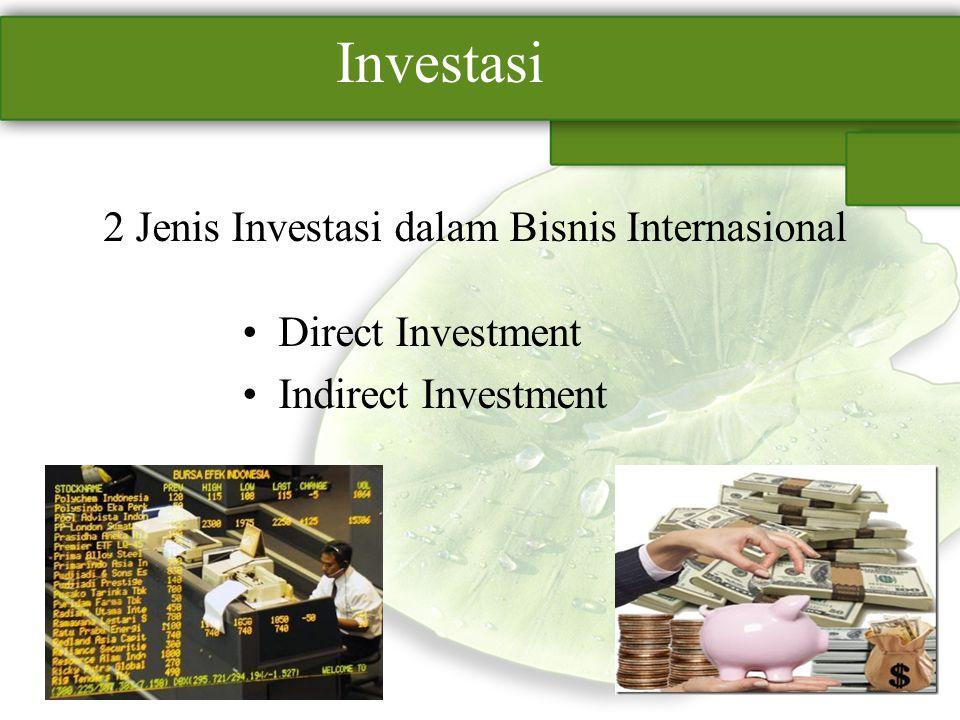 Investasi Direct Investment Indirect Investment 2 Jenis Investasi dalam Bisnis Internasional