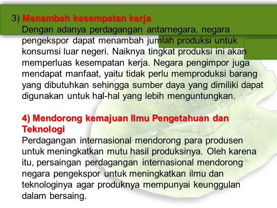 Sumber pemasukan kas negara 5) Sumber pemasukan kas negara Perdagangan internasional dapat meningkatkan sumber devisa negara.