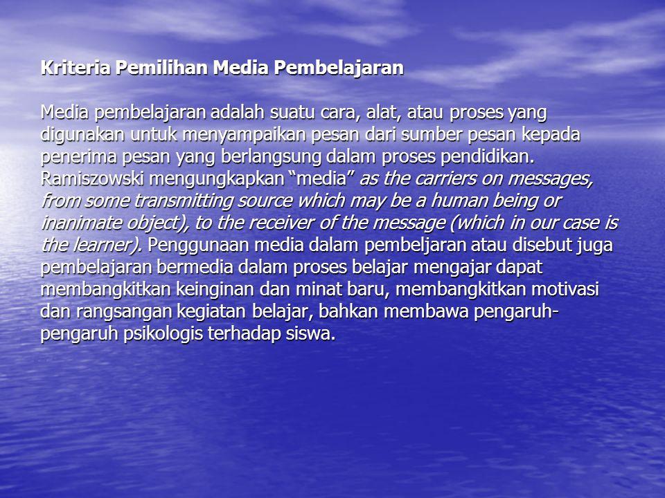Kriteria Pemilihan Media Pembelajaran Media pembelajaran adalah suatu cara, alat, atau proses yang digunakan untuk menyampaikan pesan dari sumber pesa
