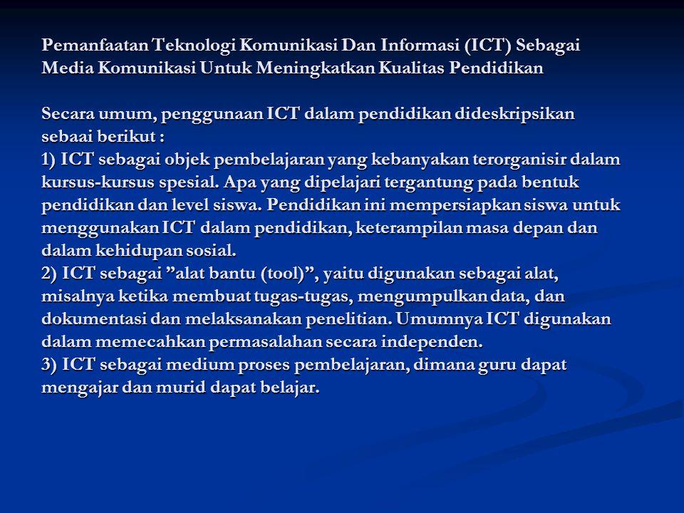 Pemanfaatan Teknologi Komunikasi Dan Informasi (ICT) Sebagai Media Komunikasi Untuk Meningkatkan Kualitas Pendidikan Secara umum, penggunaan ICT dalam