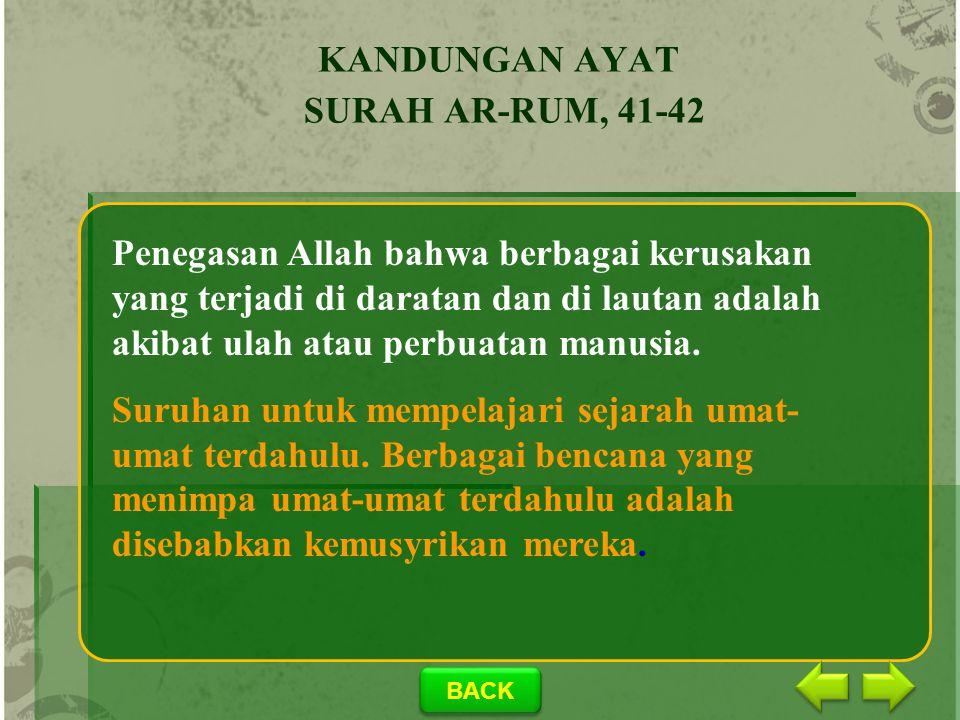 BACK TERJEMAH HARFIAH Q.S. AR-RUM 41-42 Sebagian yang mereka telah kerjakan = بَعْضَ الَّذِي عَمِلُوا Agar mereka kembali (ke jalan yang benar) = لَعَ