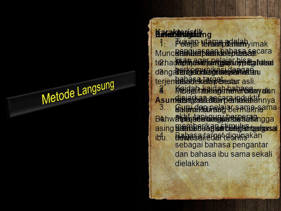 Karakteristik 1.Tujuan utama adalah penguasaan bahasa secara lisan agar pelajar bisa berkomunikasi dengan bahasa target. 2.Kaidah-kaidah bahasa diajar